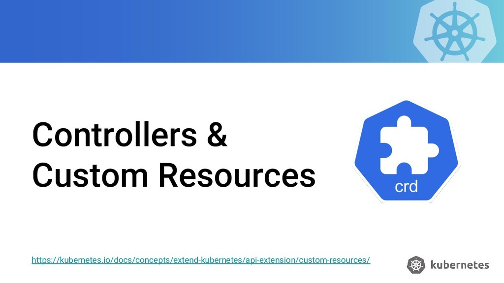 Controllers & Custom Resources https://kubernet...