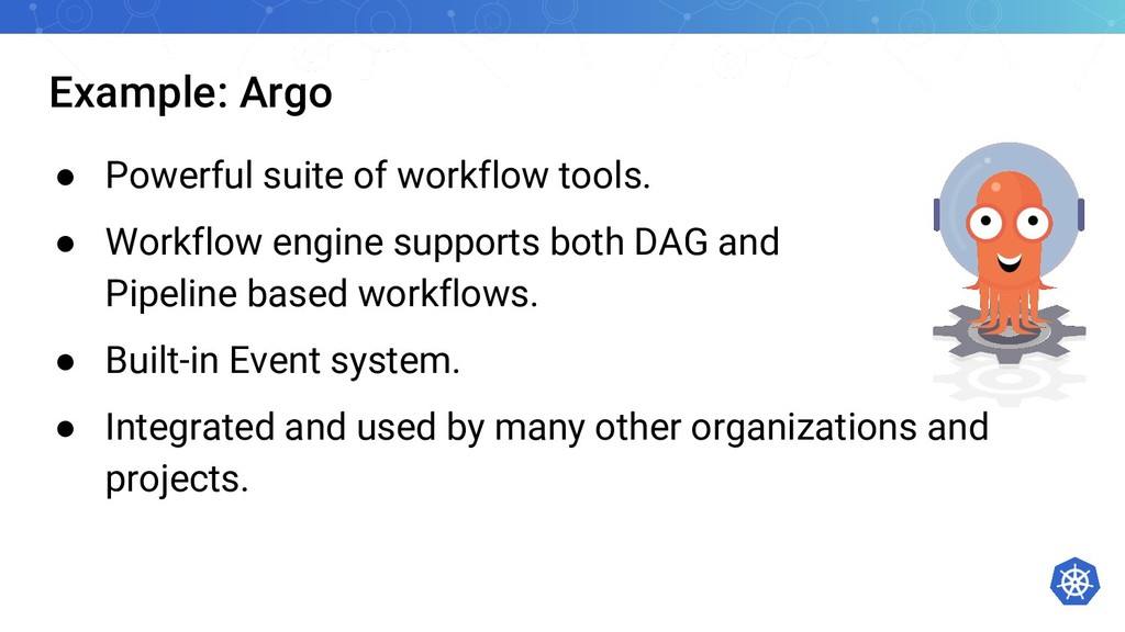 Example: Argo ● Powerful suite of workflow tool...