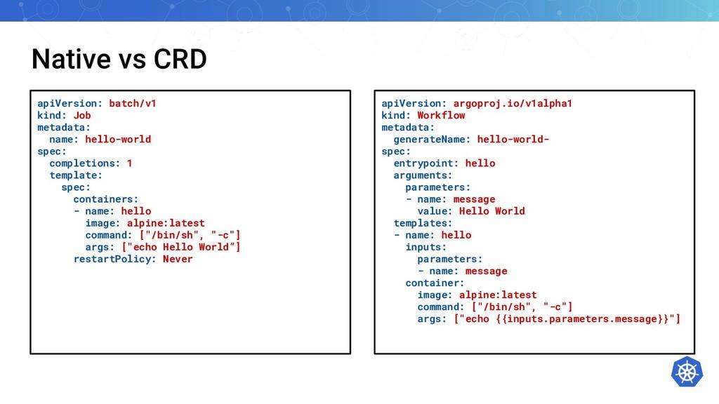 Native vs CRD apiVersion: batch/v1 kind: Job me...