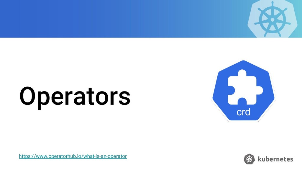 Operators https://www.operatorhub.io/what-is-an...