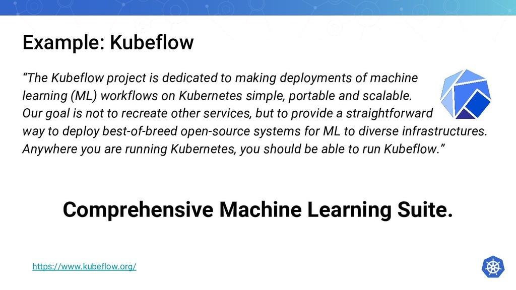 """Example: Kubeflow """"The Kubeflow project is dedi..."""