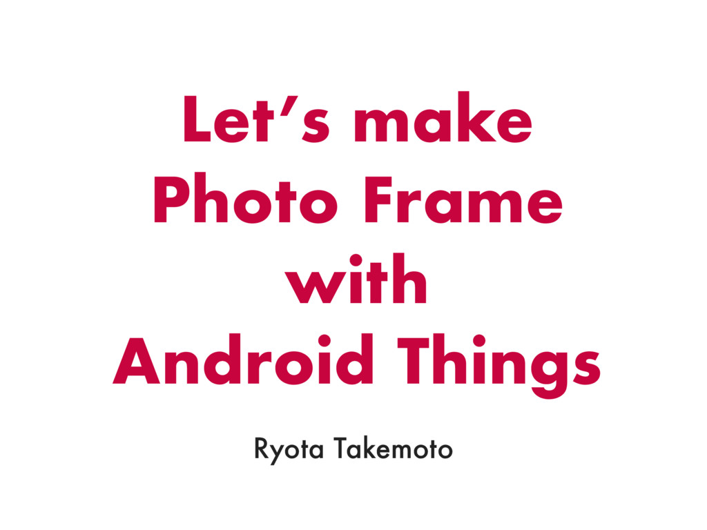 Let's make Photo Frame with Android Things Ryot...