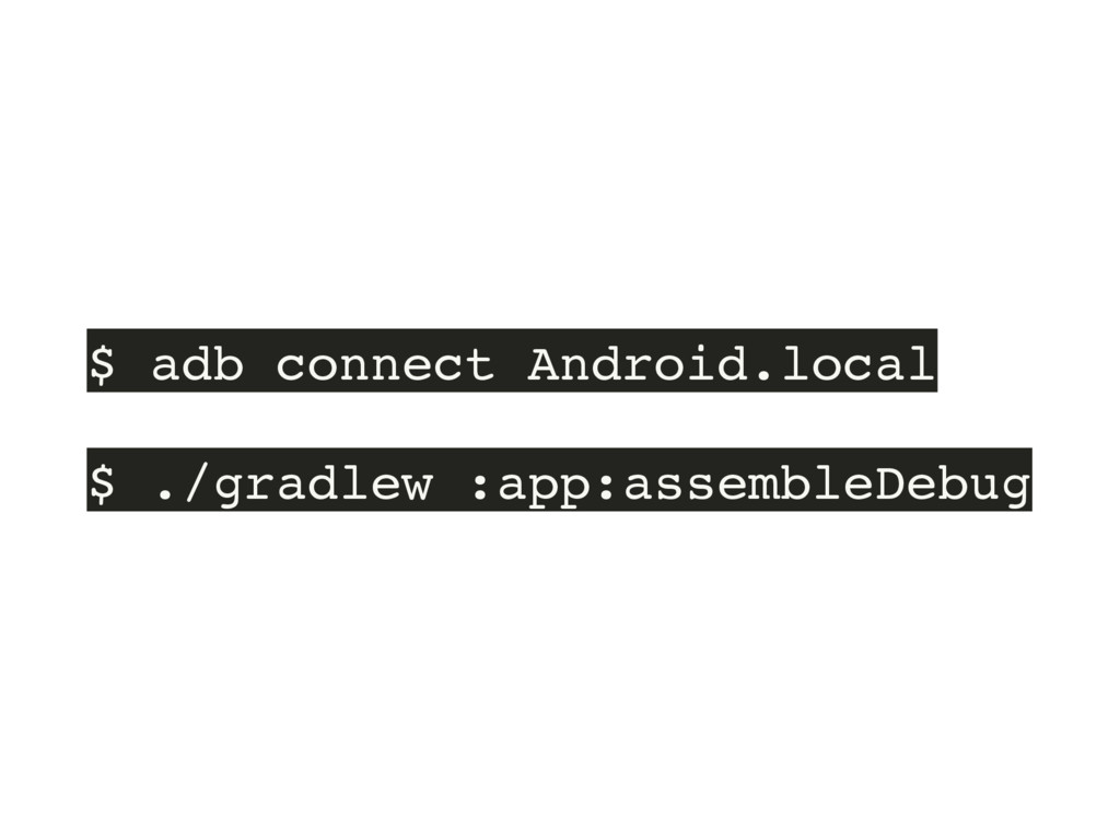 $ adb connect Android.local $ ./gradlew :app:as...