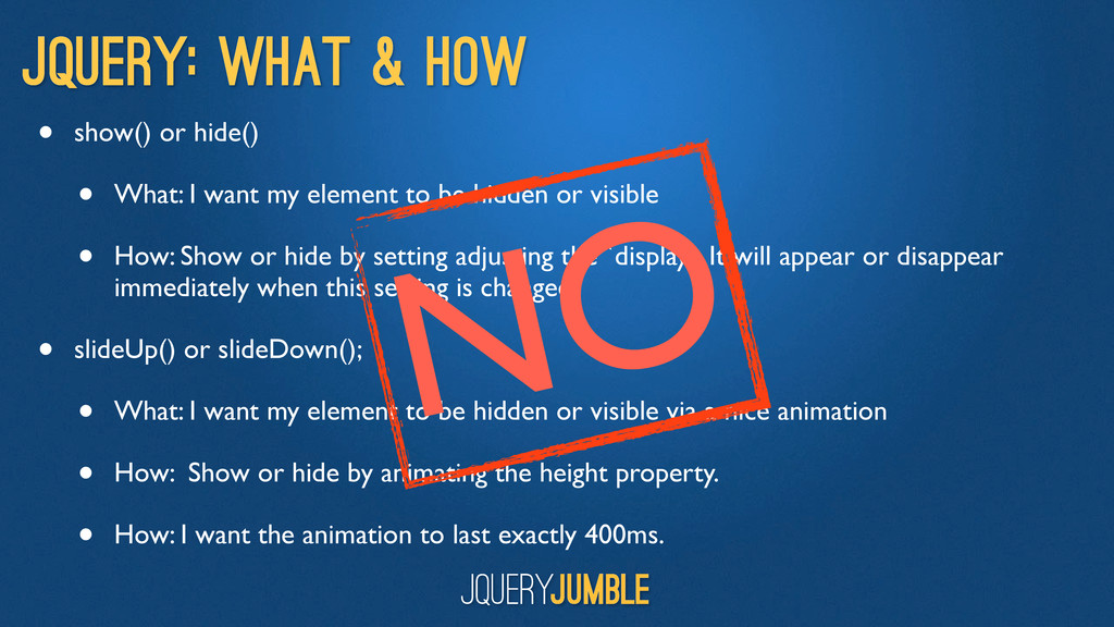 jQuery: What & How • show() or hide() • What: I...