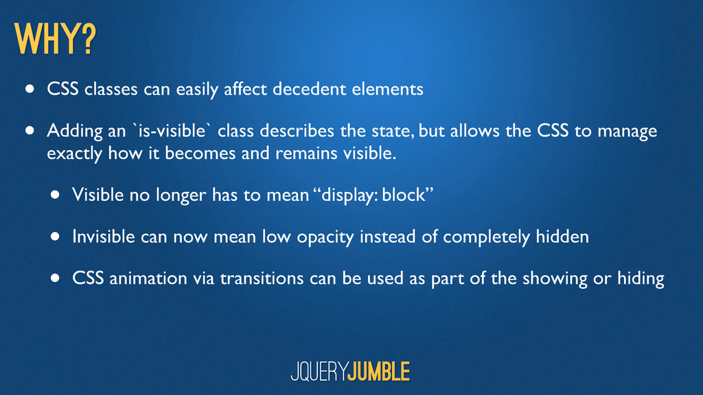 Why? • CSS classes can easily affect decedent e...