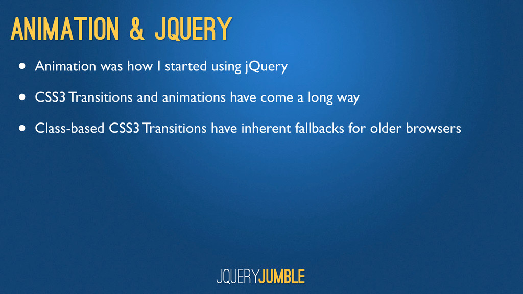 Animation & jQuery • Animation was how I starte...