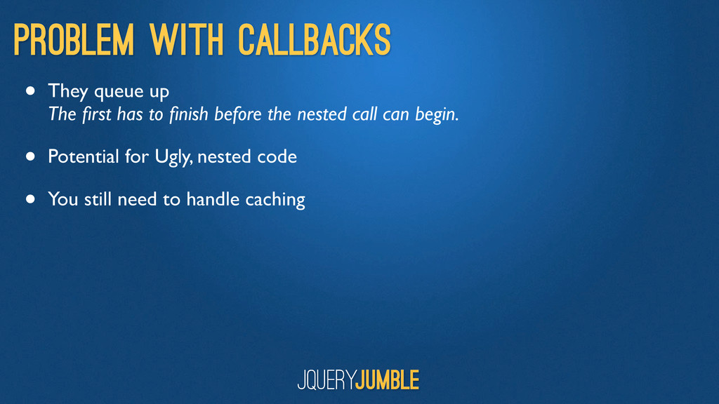 Problem with Callbacks • They queue up The first...