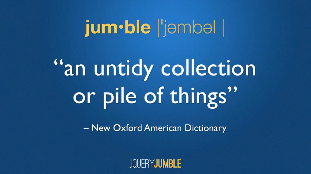 "jum•ble |ˈjəmbəl | ""an untidy collection or pil..."