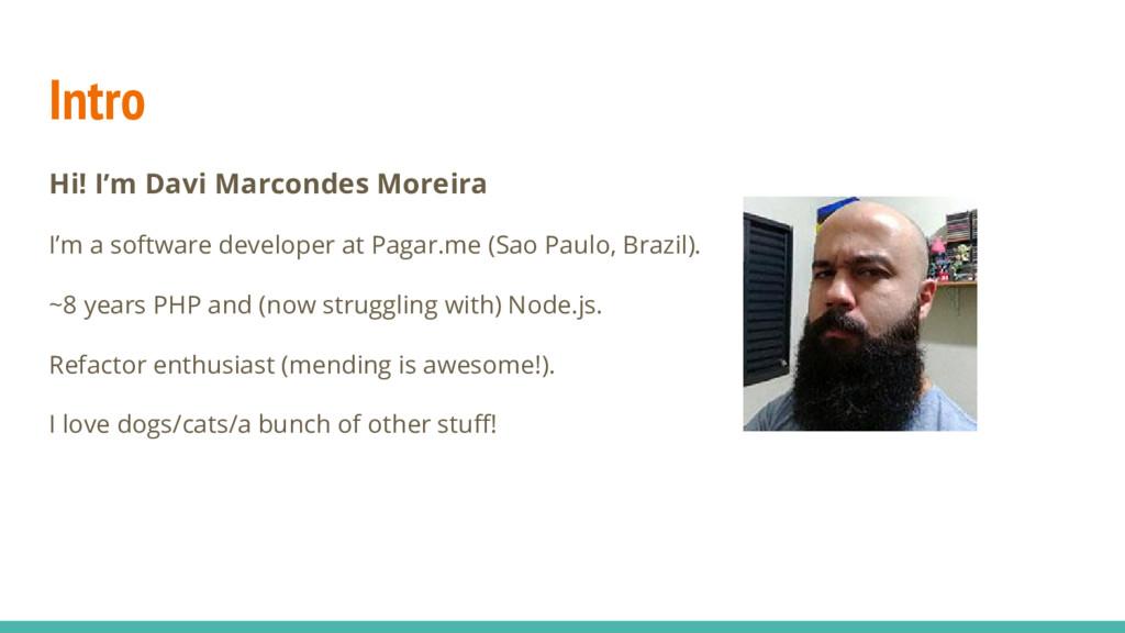 Intro Hi! I'm Davi Marcondes Moreira I'm a soft...