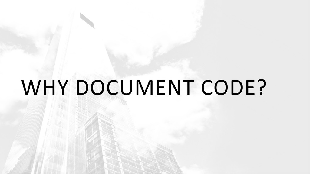 WHY DOCUMENT CODE?