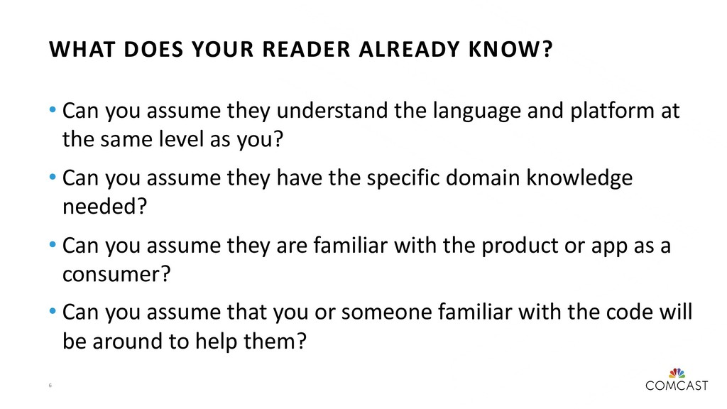 6 WHAT DOES YOUR READER ALREADY KNOW? • Can you...
