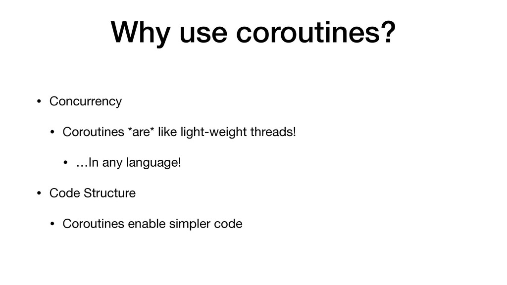 Why use coroutines? • Concurrency  • Coroutines...