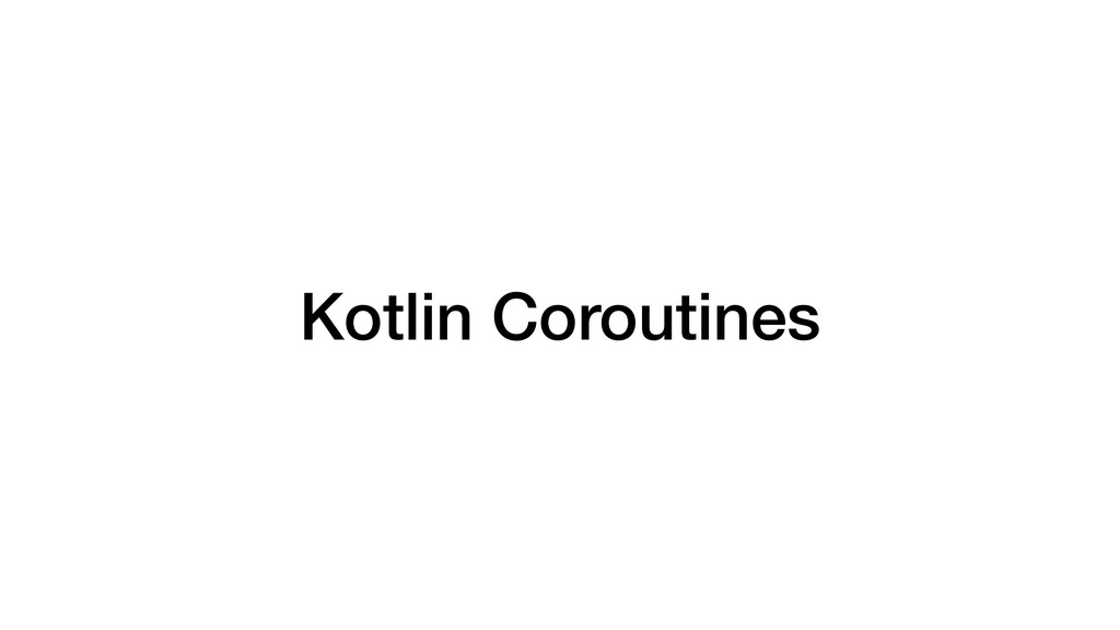 Kotlin Coroutines