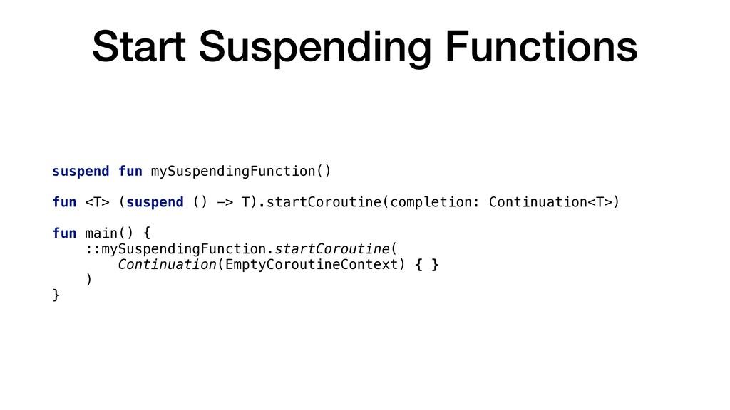 Start Suspending Functions suspend fun mySuspen...