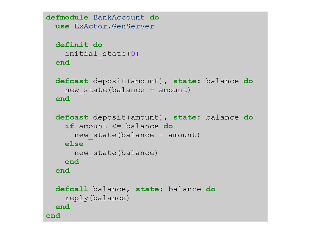 defmodule BankAccount do use ExActor.GenServer ...