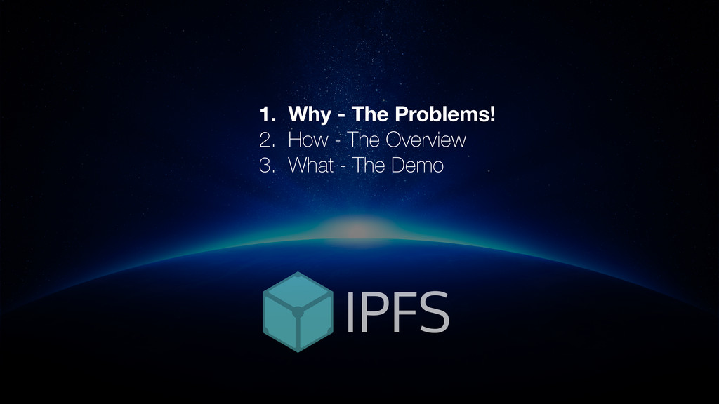 1. Why - The Problems! 2. How - The Overview 3....