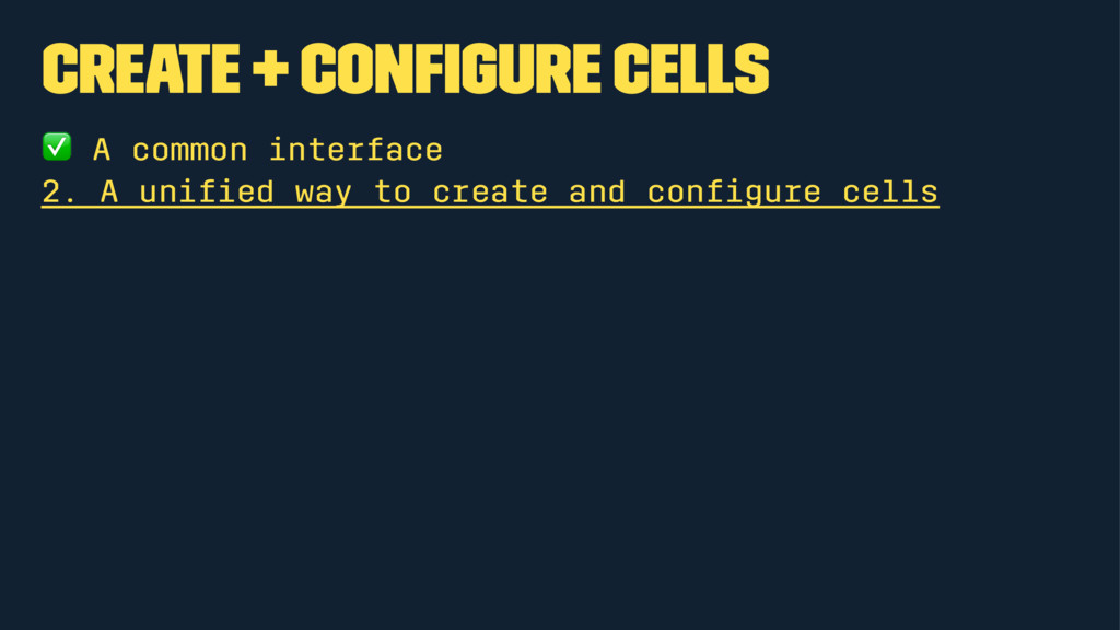 Create + configure cells ✅ A common interface 2....