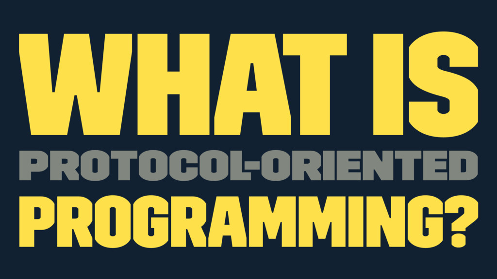 What is protocol-oriented programming?
