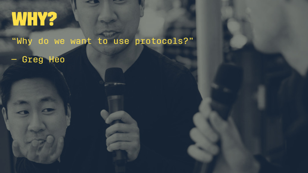 "Why? ""Why do we want to use protocols?"" — Greg ..."