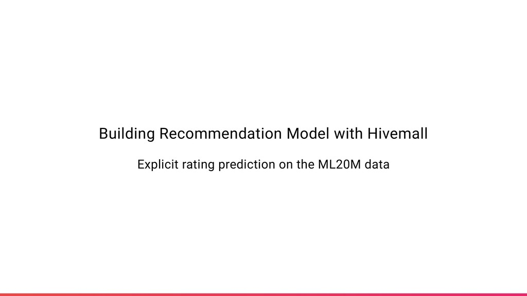 Building Recommendation Model with Hivemall Exp...