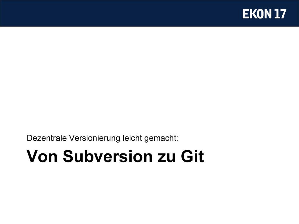 Von Subversion zu Git Dezentrale Versionierung ...