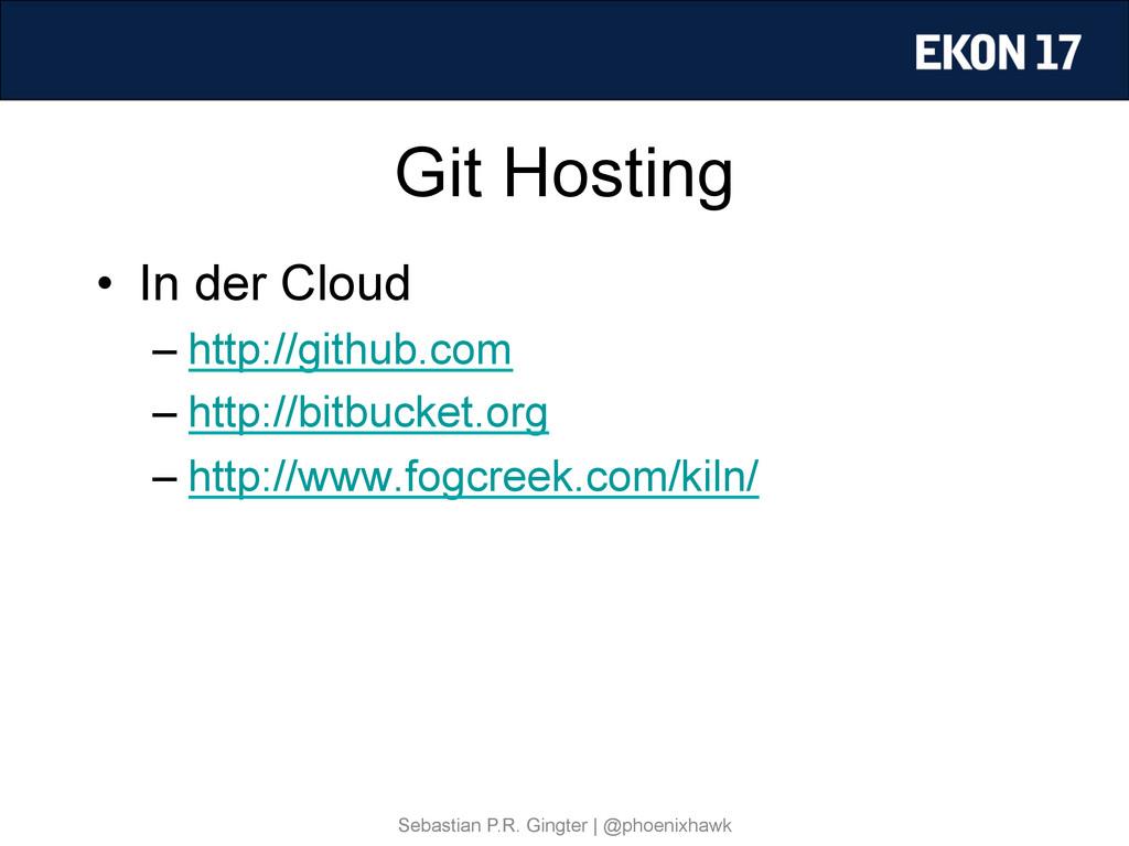 Git Hosting • In der Cloud –http://github.com...