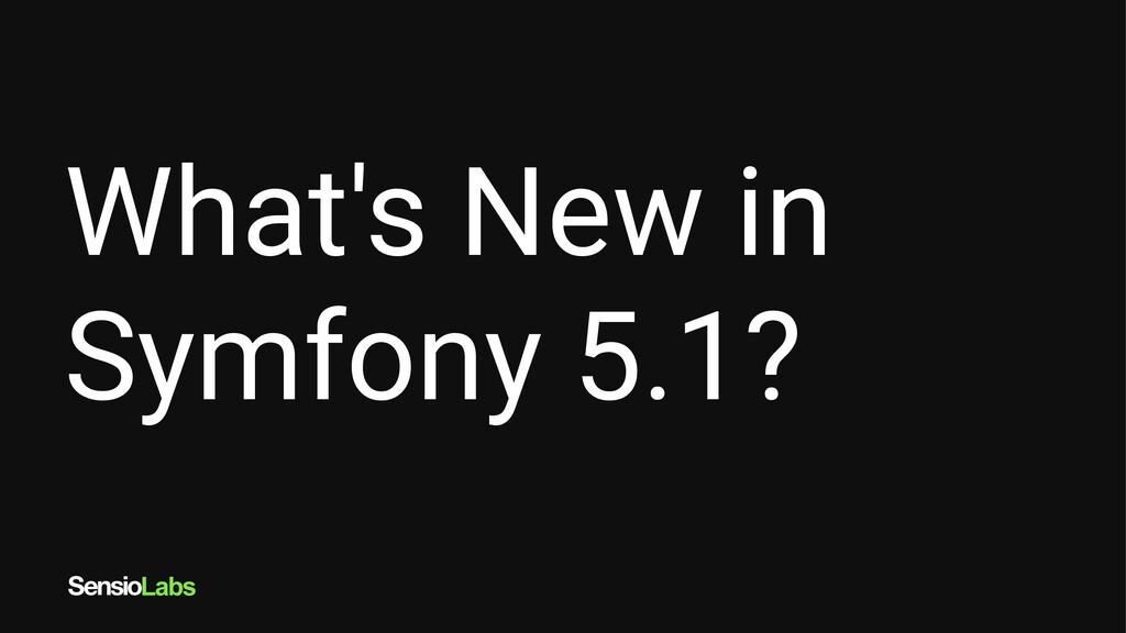 What's New in Symfony 5.1?