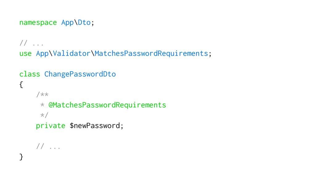 namespace App\Dto; // ... use App\Validator\Mat...