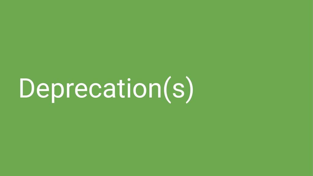 Deprecation(s)