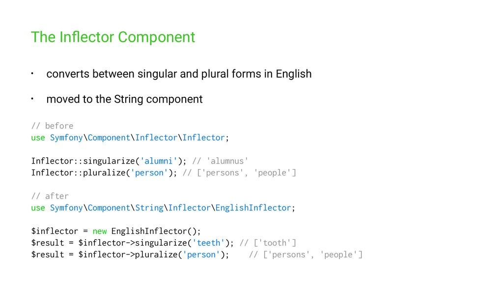 The Inflector Component • converts between singu...