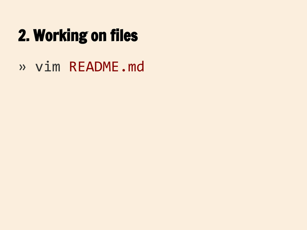 2. Working on files » vim README.md