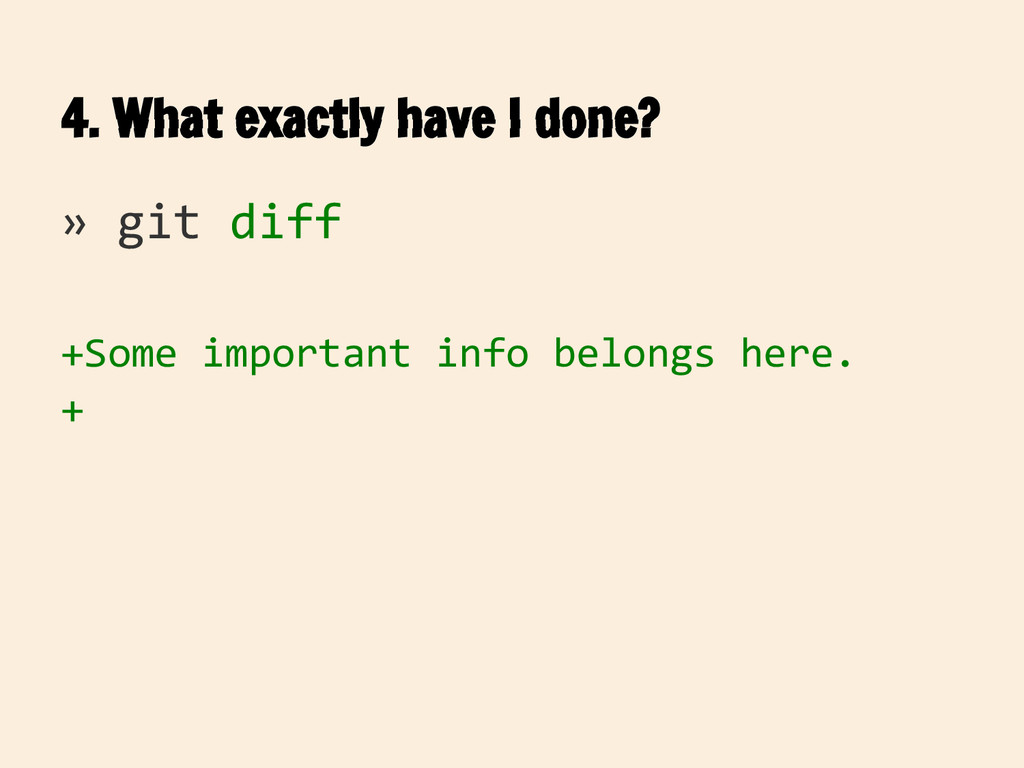 4. What exactly have I done? » git diff +Some i...