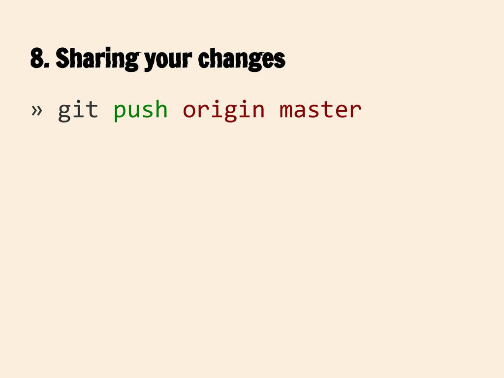 8. Sharing your changes » git push origin master