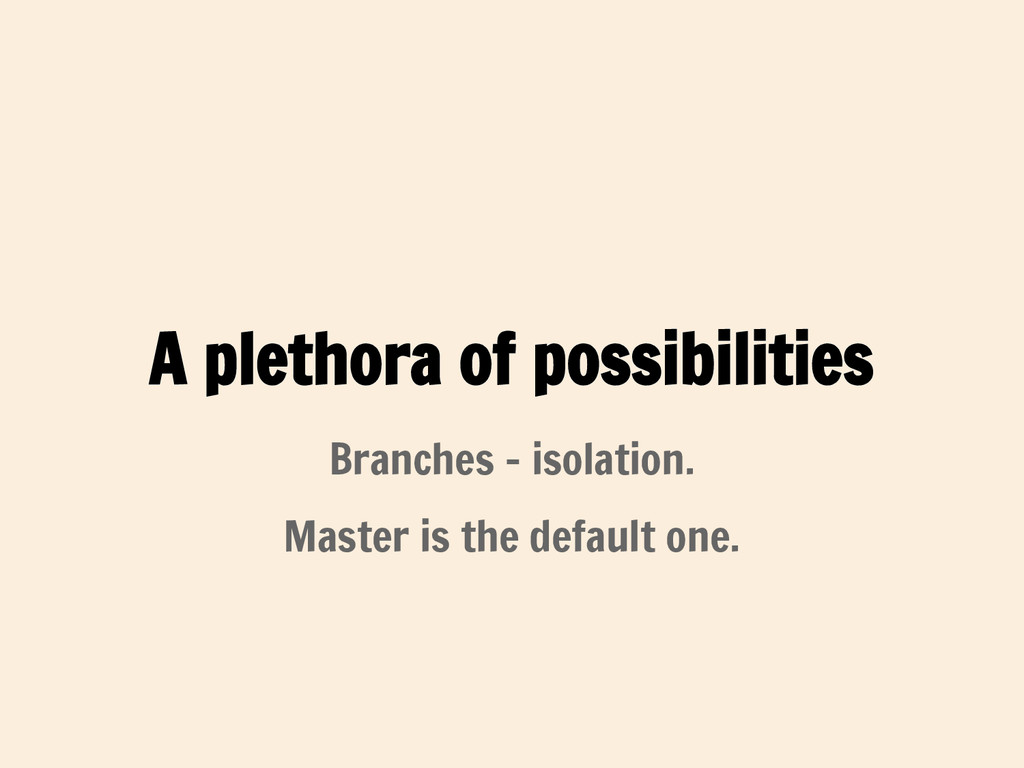 A plethora of possibilities Branches - isolatio...