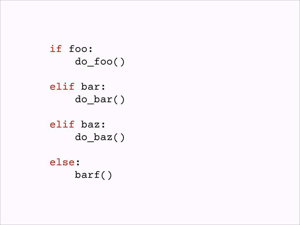 if foo: do_foo() elif bar: do_bar() elif baz: d...