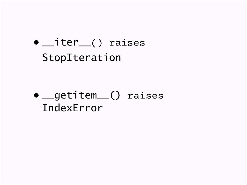 •__iter__() raises StopIteration •__getitem__()...