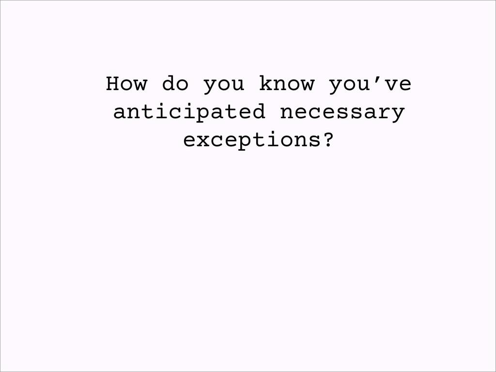 How do you know you've anticipated necessary ex...