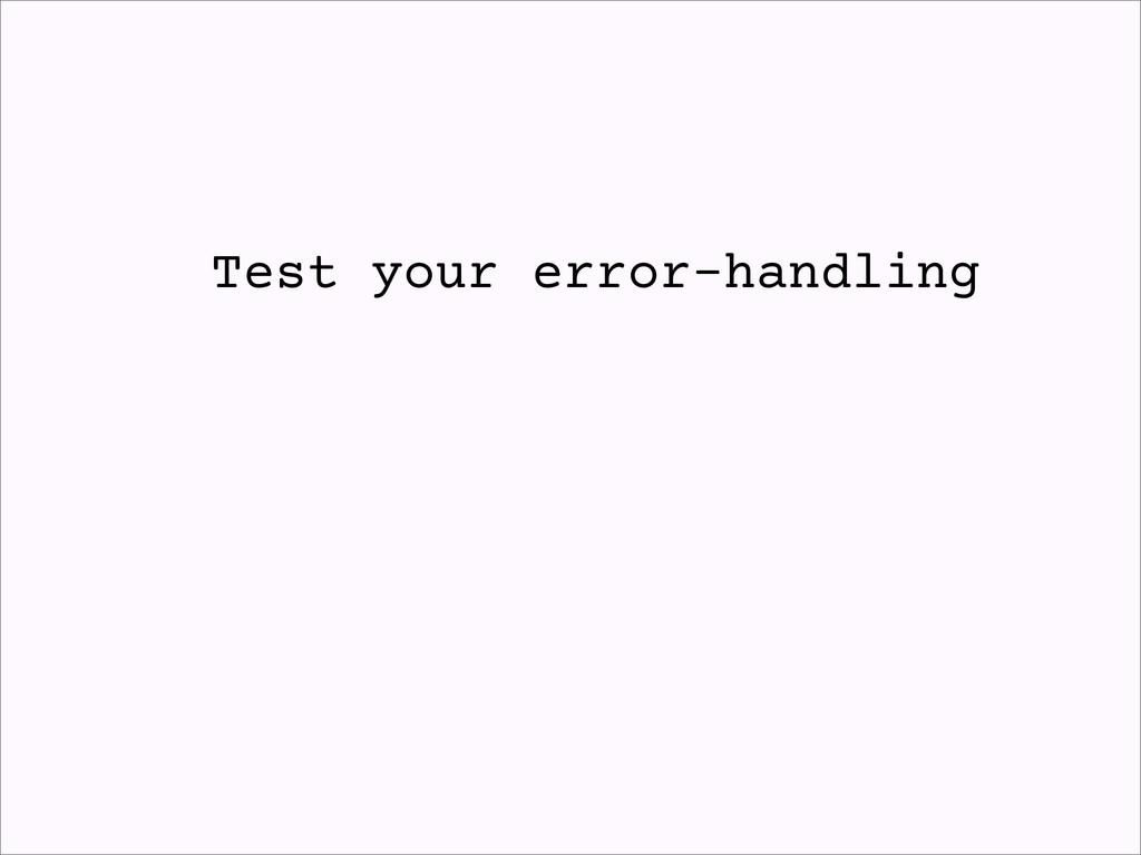 Test your error-handling