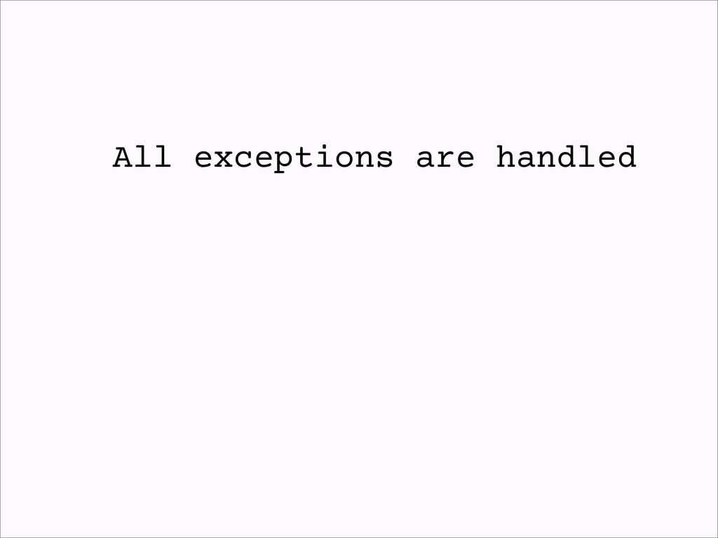 All exceptions are handled