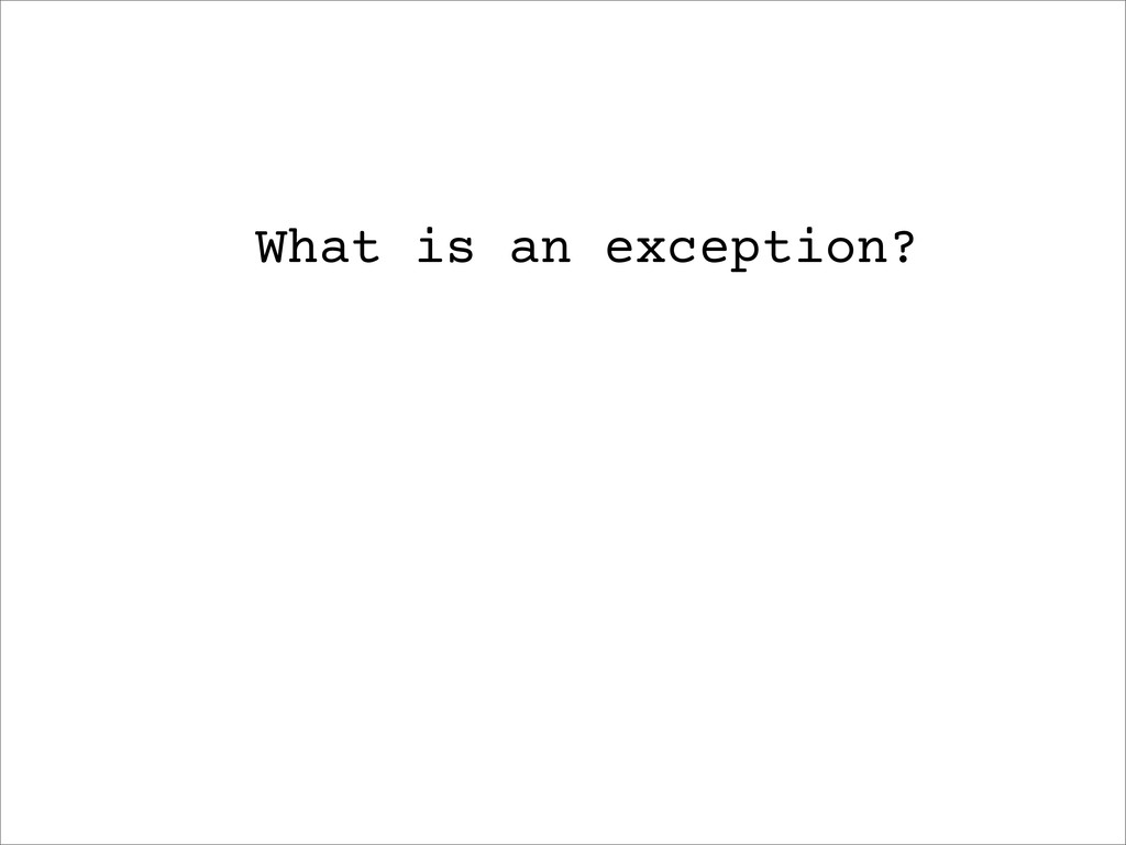 What is an exception?