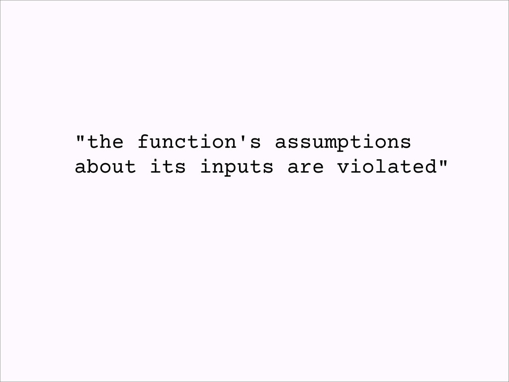 """""""the function's assumptions about its inputs ar..."""