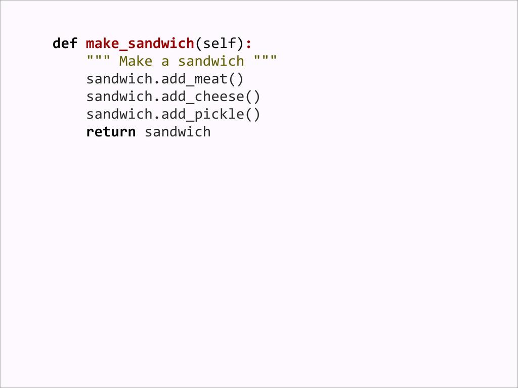 "def make_sandwich(self):     """"""..."