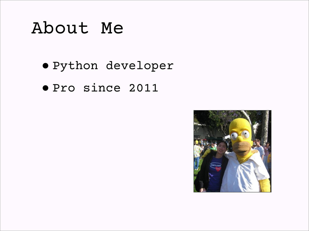About Me •Python developer •Pro since 2011