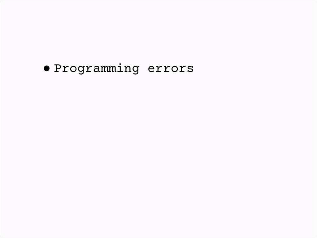 •Programming errors