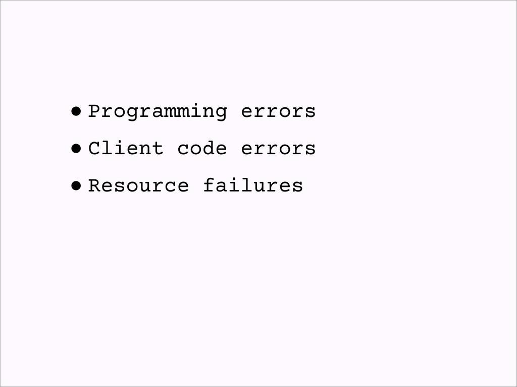•Programming errors •Client code errors •Resour...