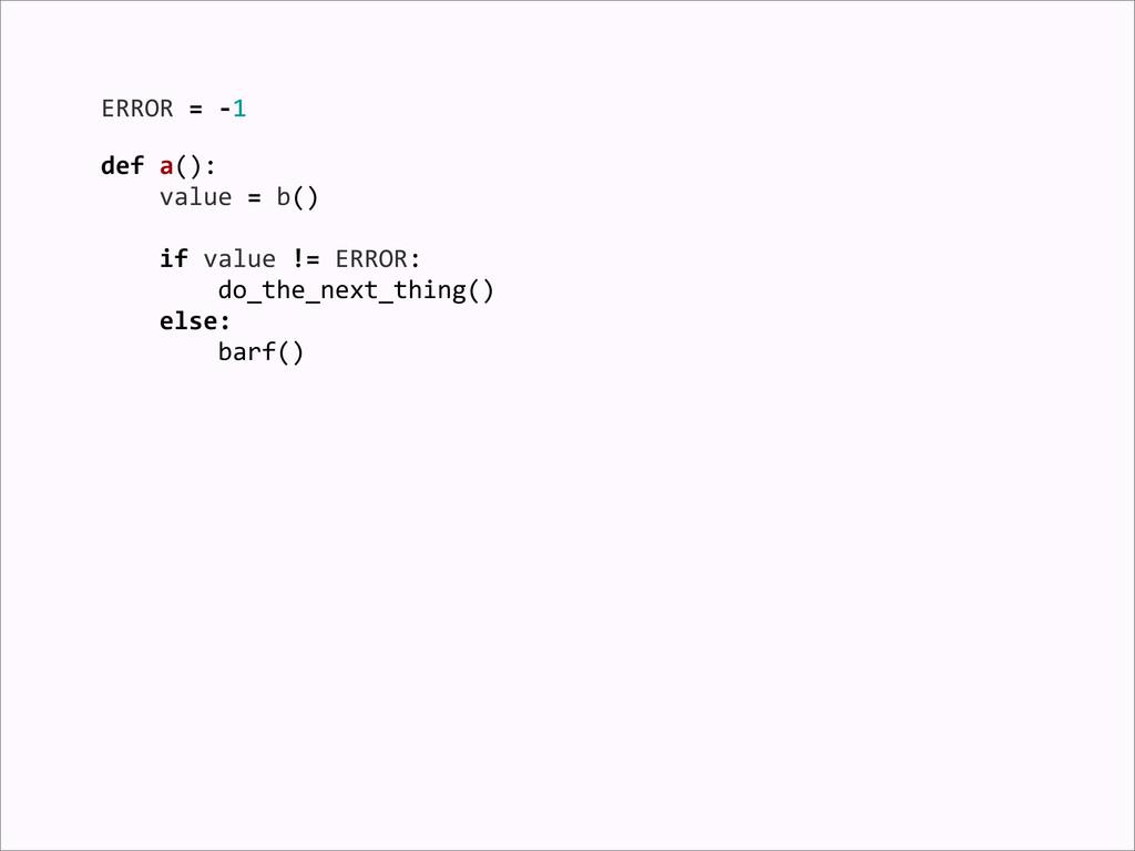 ERROR = -‐1 def a():     ...