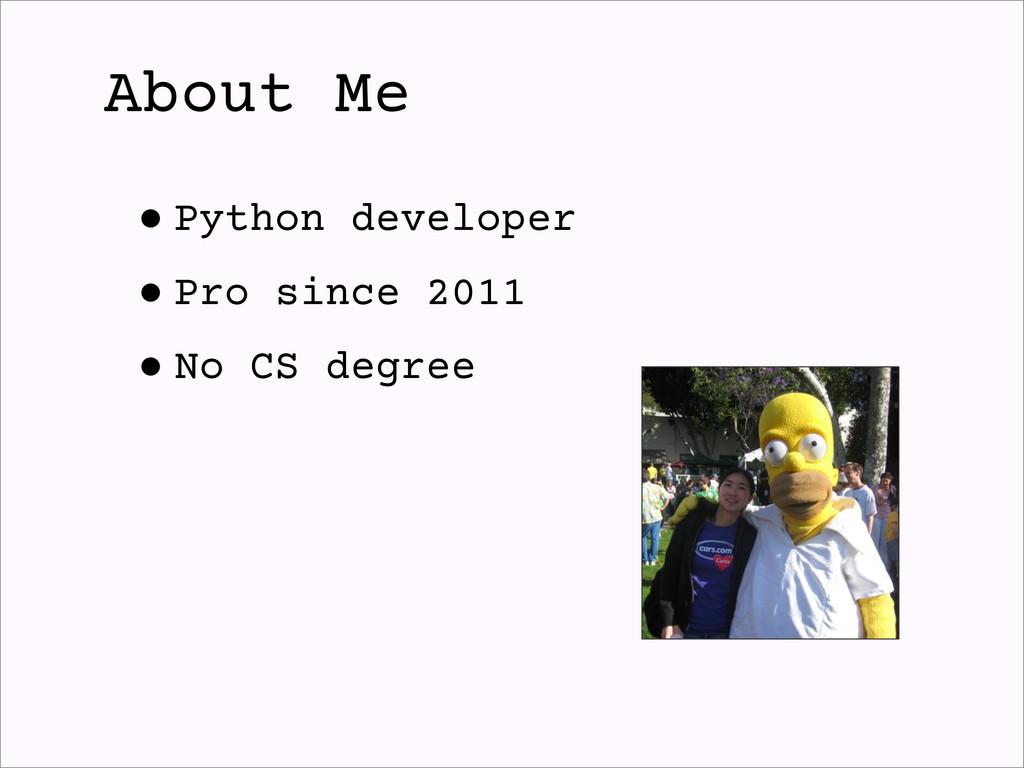 •Python developer •Pro since 2011 •No CS degree...