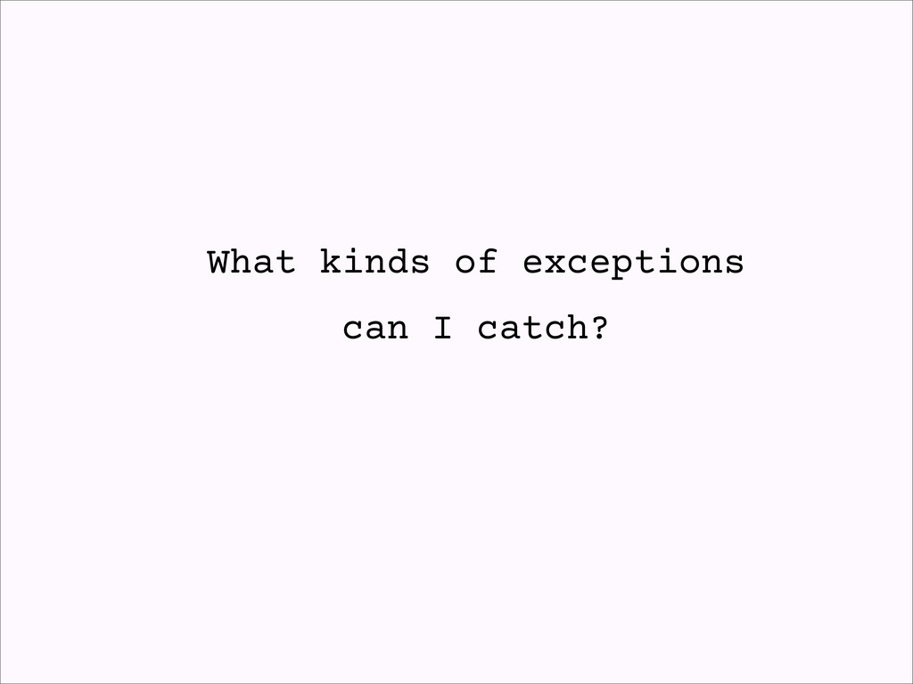 What kinds of exceptions can I catch?