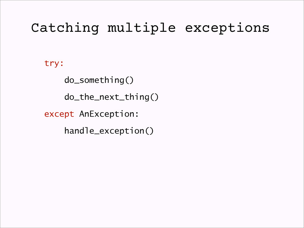 try: do_something() do_the_next_thing() except ...