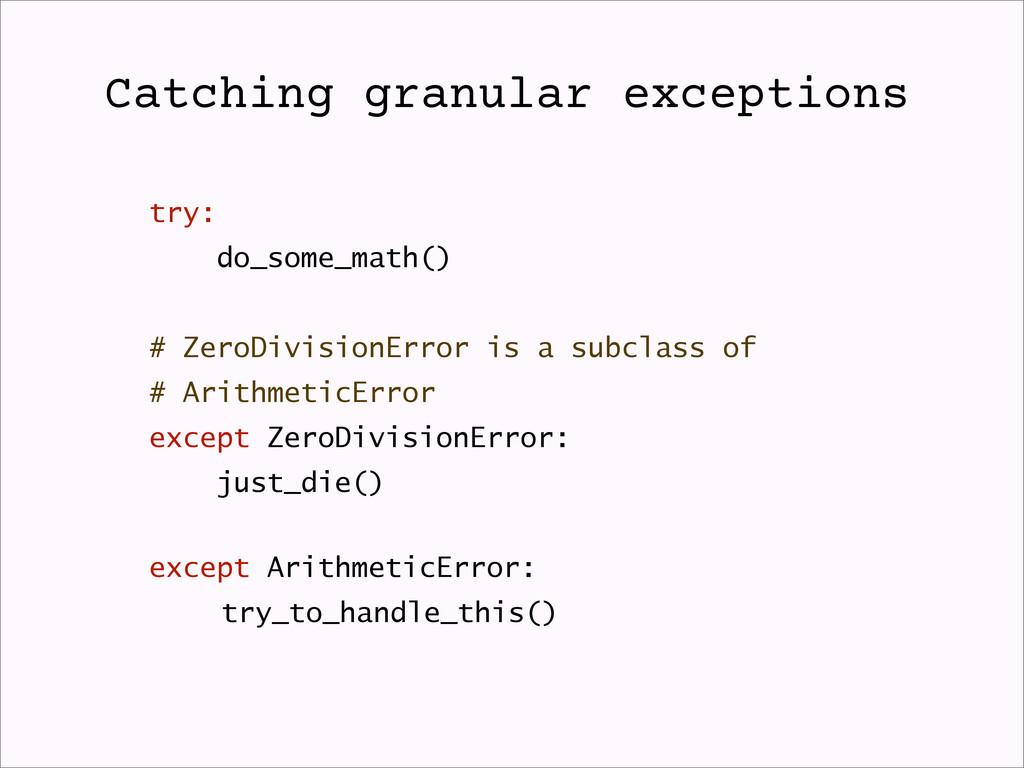 try: do_some_math() # ZeroDivisionError is a su...